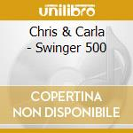 SWINGER 500 cd musicale di CHRIS & CARLA