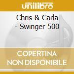 Chris & Carla - Swinger 500 cd musicale di CHRIS & CARLA