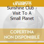 Sunshine Club - Visit To A Small Planet cd musicale di SUNSHINE CLUB