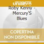 MERCURY'S BLUES cd musicale di ROBY KENNY