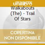 TRAIL OF STARS cd musicale di WALKABOUTS