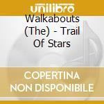TRAIL OF STARS cd musicale di WALKABOUTS