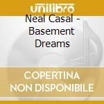 BASEMENT DREAMS cd musicale di CASAL NEAL