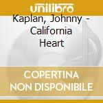Kaplan, Johnny - California Heart cd musicale di KAPLAN JONNY