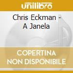 A JANELA cd musicale di ECKMAN CHRIS