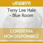 THE BLUE ROOM cd musicale di HALE TERRY LEE