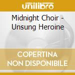 Unsung heroine cd musicale di Choir Midnight