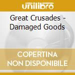 Great Crusades - Damaged Goods cd musicale di GREAT CRUSADES