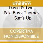 David & Two Pale Boys Thomas - Surf's Up cd musicale di THOMAS DAVID
