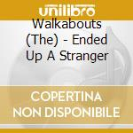 ENDED UP A STRANGER cd musicale di WALKABOUTS (THE)