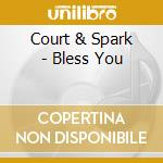 BLESS YOU cd musicale di COURT AND SPARK
