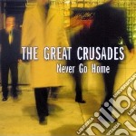 Great Crusades - Never Go Home cd musicale di THE GREAT CRUSADES