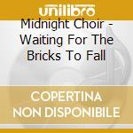 WAITING FOR THE BRICKS TO FALL cd musicale di MIDNIGHT CHOIR