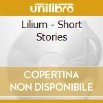SHORT STORIES cd musicale di LILIUM
