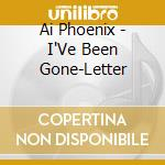 I'VE BEEN GONE - LETTER ONE cd musicale di AI PHOENIX