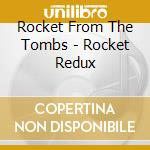 Rocket From The Tombs - Rocket Redux cd musicale di ROCKET FROM THE BOMBS