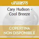 Hudson, Cary - Cool Breeze cd musicale di HUDSON CARY