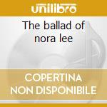 The ballad of nora lee cd musicale di Hellodorado