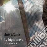 Chris & Carla - Fly High Brave Dreamers cd musicale di CHRIS & CARLA (WALKABOUTS)