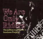 WE ARE ONLY RIDERS.J.L.PIERCE PROJECT     cd musicale di PIERCE LEE JEFFREY