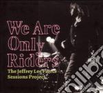 Jeffrey Lee Pierce P - We Are Only Riders cd musicale di PIERCE LEE JEFFREY