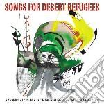 Songs for desert refugees cd musicale di Artisti Vari