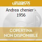 Andrea chenier - 1956 cd musicale di Giordano