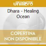 Dhara - Healing Ocean cd musicale di DHARA