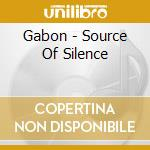 SOURCE OF SILENCE cd musicale di GABON
