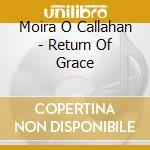 RETURN OF GRACE                           cd musicale di Moira O'callahan
