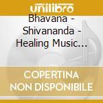 Bhavana - Shivananda - Healing Music For Yoga & Ay cd musicale di BHAVANA