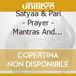Satyaa & Pari - Prayer - Mantras And Devotional Songs cd musicale di Satyaa & pari