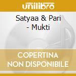 Satyaa & Pari - Mukti cd musicale di Satyaa & pari
