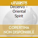 ORIENTAL SPIRIT                           cd musicale di DECIERVO