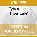TRIBAL CAFE'                              cd musicale di CYBERTRIBE