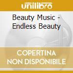 Endless beauty cd musicale di Music Beauty