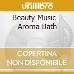 Aroma bath cd musicale di Music Beauty
