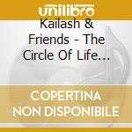 THE CIRCLE OF LIFE - SONGS FROM WITHIN    cd musicale di KAILASH & FRIENDS