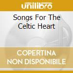 SONGS FOR THE CELTIC HEART cd musicale di Maire Rhyam