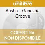 GANESHA GROOVES cd musicale di ANSHU