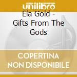Gifts from the gods cd musicale di Ela Gold