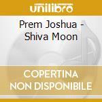 Shiva moon cd musicale di Prem Joshua