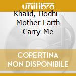 MOTHER HEART CARRY ME cd musicale di Bodhi Khalid