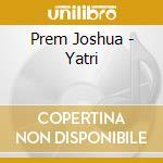 Yatri - mystics of sound cd musicale di Prem Joshua