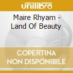 LAND OF BEAUTY                            cd musicale di Maire Rhyam