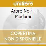 Arbre Noir - Madurai cd musicale di Noir Arbre