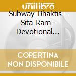 Subway Bhaktis - Sita Ram - Devotional Chants And Songs cd musicale di Bhaktis Subway