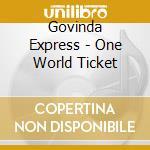ONE WORLD TICKET cd musicale di Express Govinda