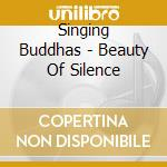 BEAUTY OF SILENCE                         cd musicale di Buddhas Singing