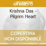 Das Krishna - Pilgrim Heart cd musicale di Das Krishna